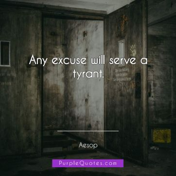 Aesop Quote - Any excuse will serve a tyrant. - PurpleQuotes.com.