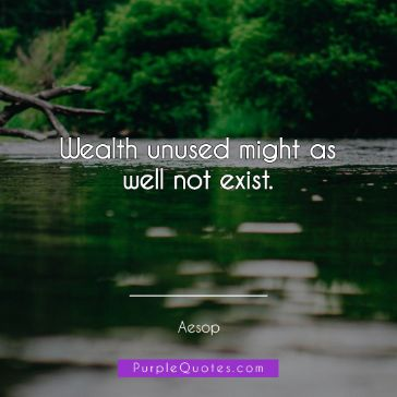 Aesop Quote - Wealth unused might as well not exist. - PurpleQuotes.com.
