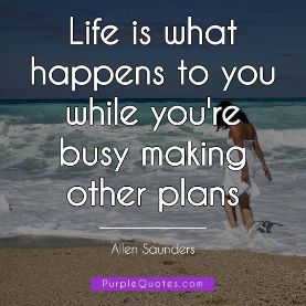 Allen Saunders Quote - Life is what happens to you while you're busy making other plans - PurpleQuotes.com.