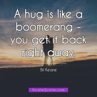 Bil Keane Quote - A hug is like a boomerang - you get it back right away. - PurpleQuotes.com.