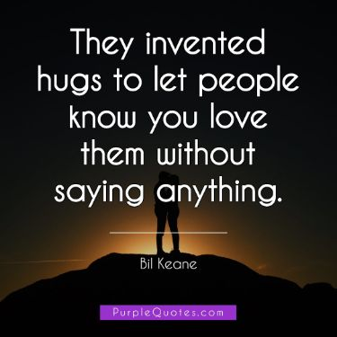 Bil Keane Quote - They invented hugs to let people know you love them without saying anything. - PurpleQuotes.com.