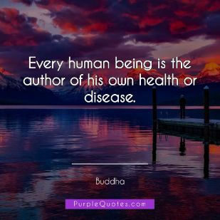 Buddha Quote - Every human being is the author of his own health or disease. - PurpleQuotes.com.
