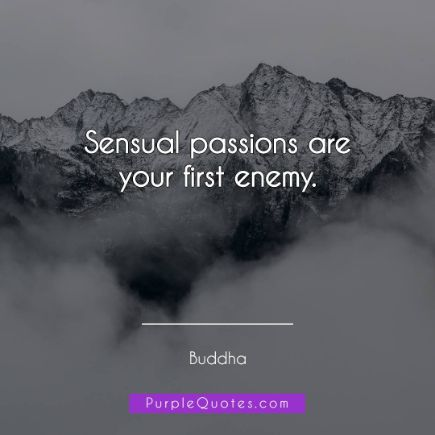 Buddha Quote - Sensual passions are your first enemy. - PurpleQuotes.com.