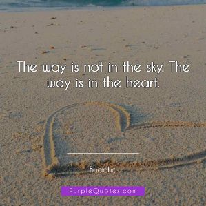 Buddha Quote - The way is not in the sky. The way is in the heart. - PurpleQuotes.com.