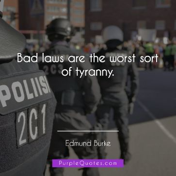 Edmund Burke Quote - Bad laws are the worst sort of tyranny. - PurpleQuotes.com.