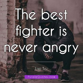 Lao Tzu Quote - The best fighter is never angry - PurpleQuotes.com.