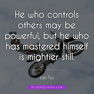 Lao Tzu Quote - He who controls others may be powerful, but he who has mastered himself is mightier still. - PurpleQuotes.com.