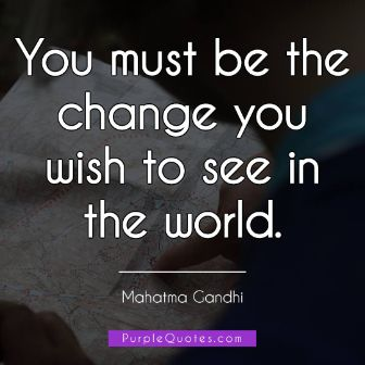 Mahatma Gandhi Quote - You must be the change you wish to see in the world. - PurpleQuotes.com.