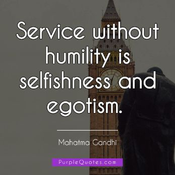 Mahatma Gandhi Quote - Service without humility is selfishness and egotism. - PurpleQuotes.com.