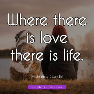 Mahatma Gandhi Quote - Where there is love there is life. - PurpleQuotes.com.