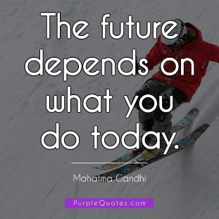 Mahatma Gandhi Quote - The future depends on what you do today. - PurpleQuotes.com.