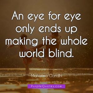 Mahatma Gandhi Quote - An eye for eye only ends up making the whole world blind. - PurpleQuotes.com.