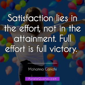 Mahatma Gandhi Quote - Satisfaction lies in the effort, not in the attainment. Full effort is full victory. - PurpleQuotes.com.