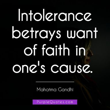 Mahatma Gandhi Quote - Intolerance betrays want of faith in one's cause. - PurpleQuotes.com.