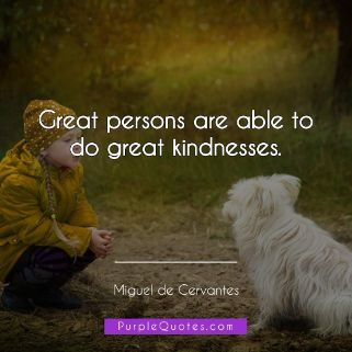 Miguel de Cervantes Quote - Great persons are able to do great kindnesses. - PurpleQuotes.com.