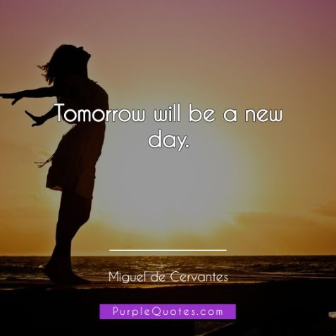 Miguel de Cervantes Quote - Tomorrow will be a new day. - PurpleQuotes.com.