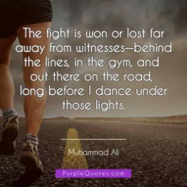 Muhammad Ali Quote - The fight is won or lost far away from witnesses—behind the lines, in the gym, and out there on the road, long before I dance under those lights. - PurpleQuotes.com.