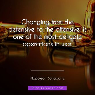 Napoleon Bonaparte Quote - Changing from the defensive to the offensive, is one of the most delicate operations in war. - PurpleQuotes.com.