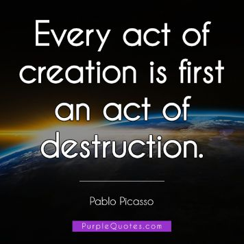 Pablo Picasso Quote - Every act of creation is first an act of destruction. - PurpleQuotes.com.