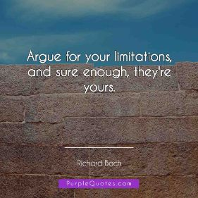 Richard Bach Quote - Argue for your limitations, and sure enough, they're yours. - PurpleQuotes.com.