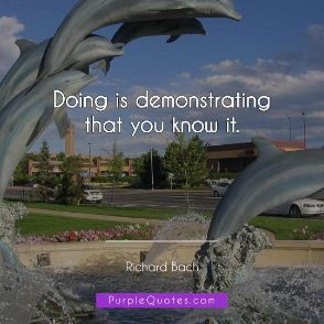 Richard Bach Quote - Doing is demonstrating that you know it. - PurpleQuotes.com.